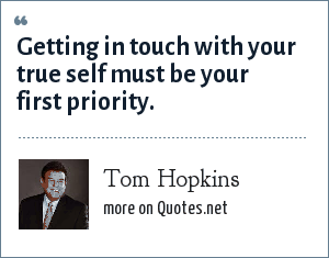 Tom Hopkins: Getting in touch with your true self must be your first priority.