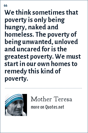 Mother Teresa We Think Sometimes That Poverty Is Only Being Hungry