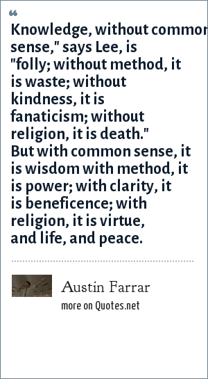 Austin Farrar: Knowledge, without common sense,
