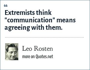 Leo Rosten: Extremists think
