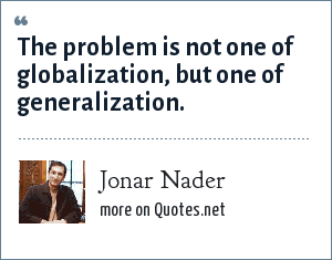 Jonar Nader: The problem is not one of globalization, but one of generalization.