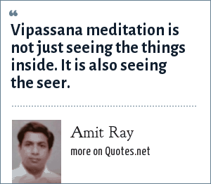 Amit Ray: Vipassana meditation is not just seeing the things inside. It is also seeing the seer.