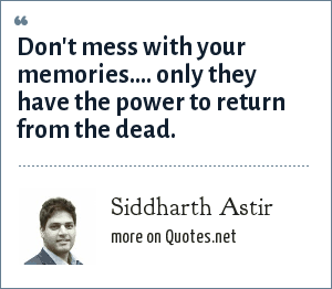 Siddharth Astir: Don't mess with your memories.... only they have the power to return from the dead.