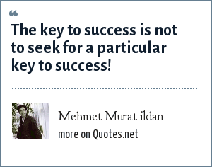 Mehmet Murat ildan: The key to success is not to seek for a particular key to success!