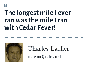 Charles Lauller: The longest mile I ever ran was the mile I ran with Cedar Fever!