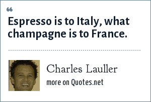 Charles Lauller: Espresso is to Italy, what champagne is to France.