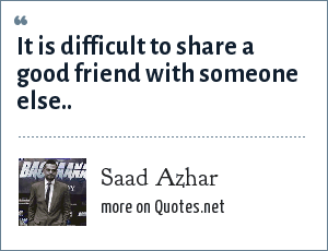 Saad Azhar: It is difficult to share a good friend with someone else..