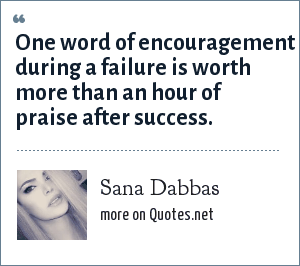 Sana Dabbas: One word of encouragement during a failure is worth more than an hour of praise after success.
