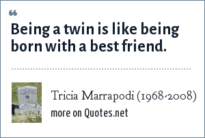 Tricia Marrapodi (1968-2008): Being a twin is like being born with a best friend.