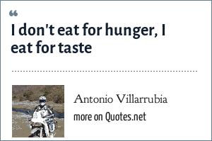 Antonio Villarrubia: I don't eat for hunger, I eat for taste