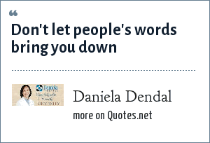 Daniela Dendal: Don't let people's words bring you down