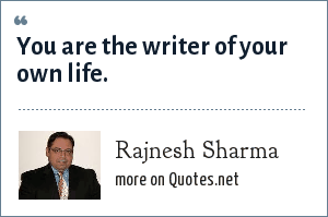 Rajnesh Sharma: You are the writer of your own life.