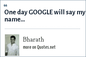Bharath: One day GOOGLE will say my name...
