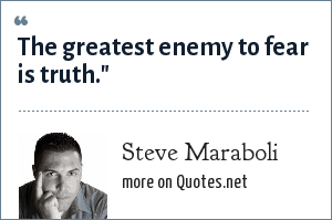 Steve Maraboli: The greatest enemy to fear is truth.