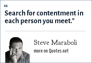 Steve Maraboli: Search for contentment in each person you meet.