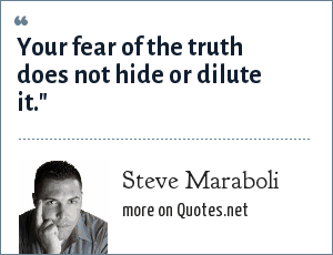 Steve Maraboli: Your fear of the truth does not hide or dilute it.
