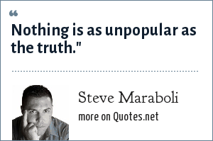 Steve Maraboli: Nothing is as unpopular as the truth.