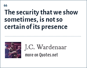 J.C. Wardenaar: The security that we show sometimes, is not so certain of its presence
