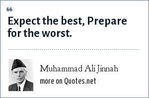 Muhammad Ali Jinnah: Expect the best, Prepare for the worst.