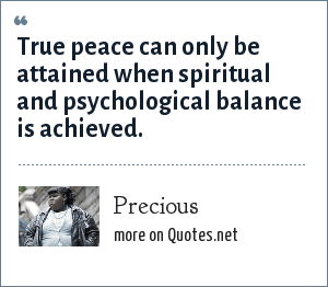 Precious: True peace can only be attained when spiritual and psychological balance is achieved.