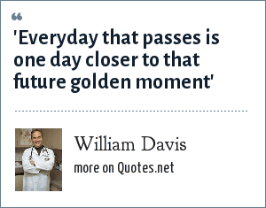 William Davis: 'Everyday that passes is one day closer to that future golden moment'