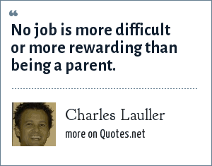 Charles Lauller: No job is more difficult or more rewarding than being a parent.