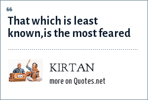 KIRTAN: That which is least known,is the most feared