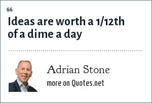 Adrian Stone: Ideas are worth a 1/12th of a dime a day