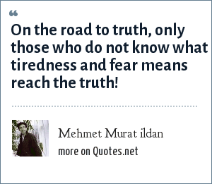 Mehmet Murat ildan: On the road to truth, only those who do not know what tiredness and fear means reach the truth!