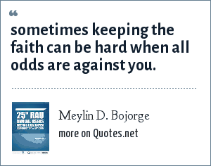 Meylin D. Bojorge: sometimes keeping the faith can be hard when all odds are against you.