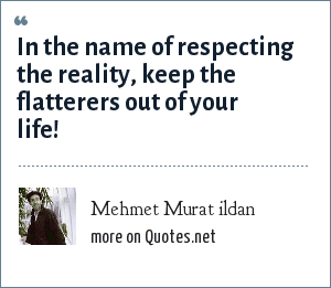 Mehmet Murat ildan: In the name of respecting the reality, keep the flatterers out of your life!