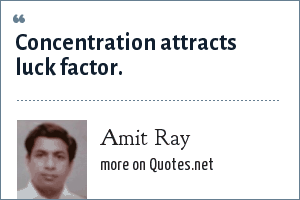 Amit Ray: Concentration attracts luck factor.