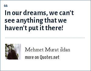 Mehmet Murat ildan: In our dreams, we can't see anything that we haven't put it there!