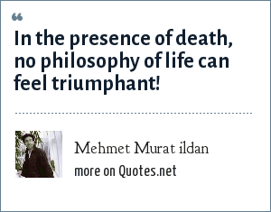 Mehmet Murat ildan: In the presence of death, no philosophy of life can feel triumphant!