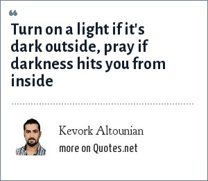 Kevork Altounian: Turn on a light if it's dark outside, pray if darkness hits you from inside