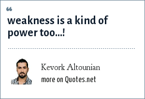 Kevork Altounian: weakness is a kind of power too...!