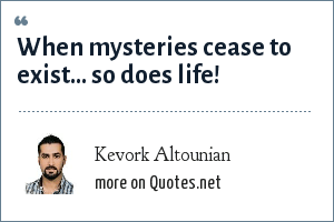 Kevork Altounian: When mysteries cease to exist... so does life!