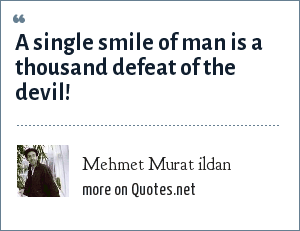 Mehmet Murat ildan: A single smile of man is a thousand defeat of the devil!