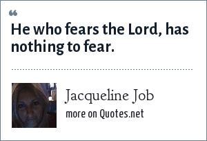 Jacqueline Job: He who fears the Lord, has nothing to fear.