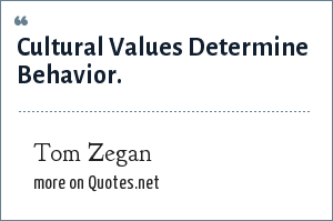 Tom Zegan: Cultural Values Determine Behavior.