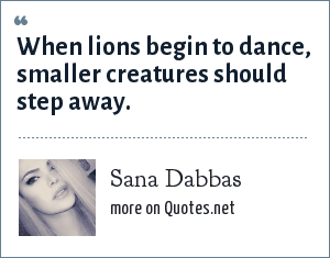 Sana Dabbas: When lions begin to dance, smaller creatures should step away.
