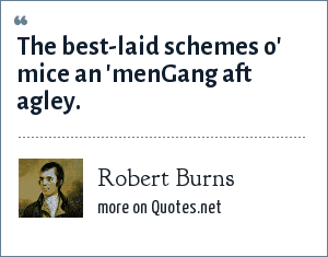 Robert Burns: The best-laid schemes o' mice an 'menGang aft agley.