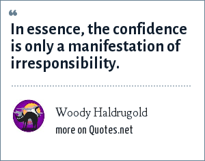 Woody Haldrugold: In essence, the confidence is only a manifestation of irresponsibility.