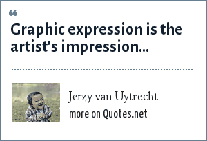 Jerzy van Uytrecht: Graphic expression is the artist's impression...