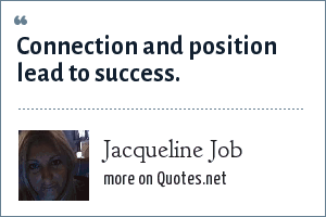 Jacqueline Job: Connection and position lead to success.