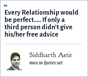 Siddharth Astir: Every Relationship would be perfect..... If only a third person didn't give his/her free advice