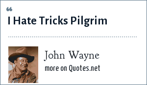 John Wayne: I Hate Tricks Pilgrim