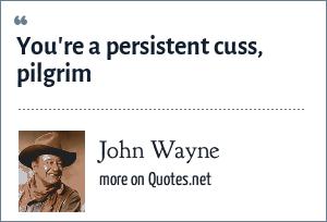 John Wayne: You're a persistent cuss, pilgrim