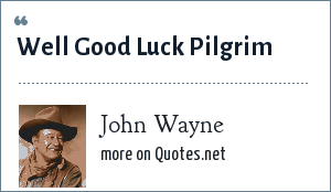 John Wayne: Well Good Luck Pilgrim