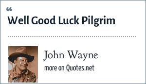 John Wayne: Well Good Luck Pilgrim